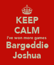 KEEP CALM I've won more games  Bargeddie Joshua - Personalised Poster large
