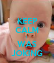 KEEP CALM I  WAS JOKING - Personalised Poster large