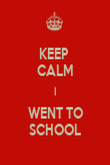 KEEP  CALM I WENT TO SCHOOL - Personalised Poster large