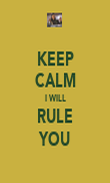 KEEP CALM I WILL RULE YOU - Personalised Poster large