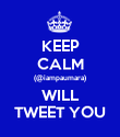 KEEP CALM (@iampaumara) WILL TWEET YOU - Personalised Poster large