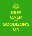 KEEP CALM IAN GOODISON'S ON - Personalised Poster large