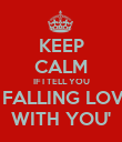 KEEP CALM IF I TELL YOU 'I FALLING LOVE WITH YOU' - Personalised Poster large