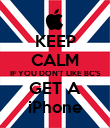 KEEP CALM IF YOU DON'T LIKE BC'S GET A iPhone - Personalised Poster large