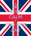 KEEP CALM IF YOU KNO ANT - Personalised Poster large