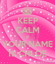KEEP CALM IF YOUR NAME IS CHLOE - Personalised Poster small
