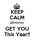 KEEP CALM @ikhdarizky GET YOU This Year!! - Personalised Poster large