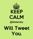 KEEP CALM @ikhdarizky Will Tweet You. - Personalised Poster large
