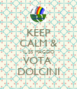 KEEP CALM & IL 25 MAGGIO VOTA  DOLCINI - Personalised Poster large