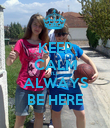 KEEP CALM I'LL ALWAYS BE HERE - Personalised Poster large