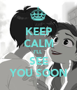 KEEP CALM I'LL  SEE YOU SOON - Personalised Poster large