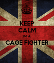 KEEP CALM IM A CAGE FIGHTER  - Personalised Poster large