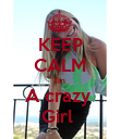 KEEP CALM I'm A crazy  Girl  - Personalised Poster large