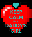 KEEP CALM I'M A DADDY'S GIRL - Personalised Poster large