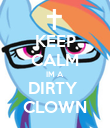 KEEP CALM IM A DIRTY  CLOWN - Personalised Poster large
