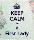 KEEP CALM im a First Lady - Personalised Poster large