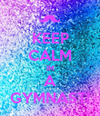 KEEP CALM IM A GYMNAST! - Personalised Poster large