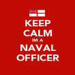 KEEP CALM IM A NAVAL OFFICER - Personalised Poster large