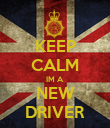 KEEP CALM IM A NEW DRIVER - Personalised Poster large