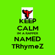 KEEP CALM IM A RAPPER NAMED TRhymeZ - Personalised Poster large