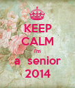 KEEP CALM i'm a  senior 2014 - Personalised Poster large