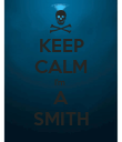 KEEP CALM I'm  A SMITH - Personalised Poster large