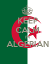 KEEP CALM I'M ALGERIAN  - Personalised Poster large