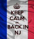 KEEP CALM I'M  BACK IN  NJ - Personalised Poster large