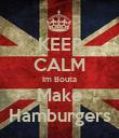 KEEP CALM Im Bouta Make Hamburgers - Personalised Poster large