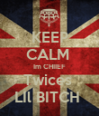 KEEP CALM  Im CHIIEF Twices  LIl BITCH  - Personalised Poster large