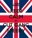 KEEP CALM IM CUT GANG SPEEDY - Personalised Poster large