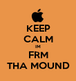 KEEP CALM IM FRM THA MOUND - Personalised Poster large