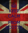 KEEP CALM IM  FROM SCOTT'S - Personalised Poster large