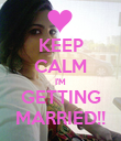 KEEP CALM I'M GETTING MARRIED!! - Personalised Poster large