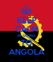 KEEP CALM IM GOING TO ANGOLA - Personalised Poster large