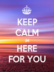 KEEP CALM IM HERE FOR YOU - Personalised Poster large