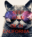 KEEP     CALM      I'M  IN CALIFORNIA - Personalised Poster large
