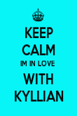 KEEP CALM IM IN LOVE  WITH KYLLIAN - Personalised Poster large