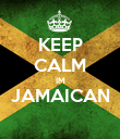 KEEP CALM IM JAMAICAN  - Personalised Poster large