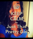 KEEP CALM Im Just That Pretty Girl - Personalised Poster large