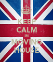 KEEP CALM IM MOVING HOUSE - Personalised Poster large