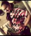 KEEP CALM Im  Mrs Dillard - Personalised Poster large