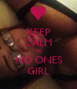 KEEP CALM IM  NO ONES GIRL - Personalised Poster large