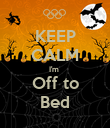 KEEP CALM I'm  Off to Bed - Personalised Poster large