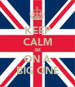 KEEP CALM IM ON A BIG ONE - Personalised Poster large