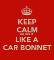 KEEP CALM IM ON IT LIKE A CAR BONNET - Personalised Poster large