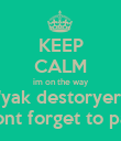 KEEP CALM im on the way 'yak destoryer' dont forget to pay - Personalised Poster large