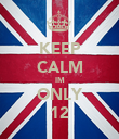 KEEP CALM IM ONLY 12 - Personalised Poster large