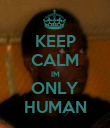 KEEP CALM IM ONLY HUMAN - Personalised Poster large