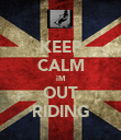 KEEP CALM iM OUT RIDING - Personalised Poster large
